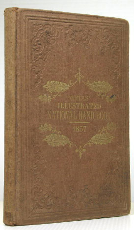 Wells' Illustrated National Hand-Book: Embracing numerous invaluable documents connected with the Political History of America. New Edition. AMERICA.