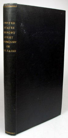 Report of the Proceedings of a Court of Inquiry... into the Loss of the U.S.S. Maine. In the Harbor of Havana, Cuba, on the night of February [15th, 1898]. Convened on board the United States Light-house tender Mangrove by virtue of a Precept signed by Rear-Admiral Montgomery Sicard. AMERICA.