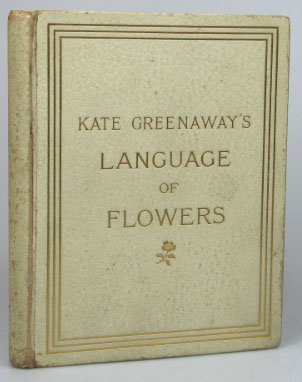 Language of Flowers. Illustrated by... Printed in Colours by Edmund Evans. Kate GREENAWAY.