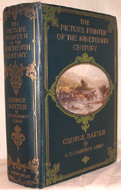 The Picture Printer of the Nineteenth Century. George Baxter, 1804-1867. George BAXTER, C. T. Courtney LEWIS.