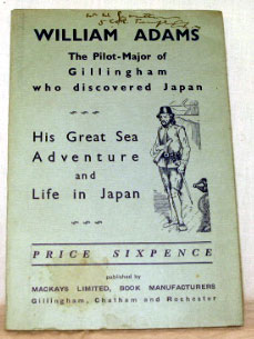 William Adams. The Pilot-Major of Gillingham, the first Englishman who Discovered Japan. J. BATE.