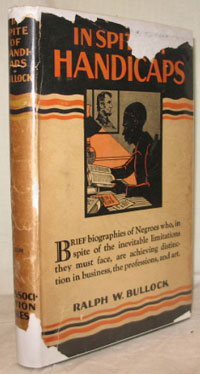 In Spite of Handicaps. Brief Biographical Sketches with discussion outlines of outstanding Negroes now living who are achieving distinction in various lines of endeavor. Ralph W. BULLOCK.