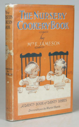 The Nursery Cookery Book. With Foreword by Sir J. Gomer Berry. Decorations by Muriel Harris. Mrs. K. JAMESON.