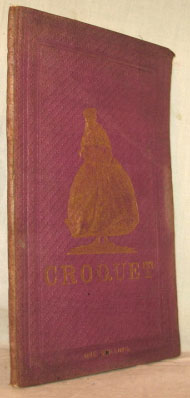 Croquêt: The Laws and Regulations of the Game, thoroughly revised, with a Description of the Implements...