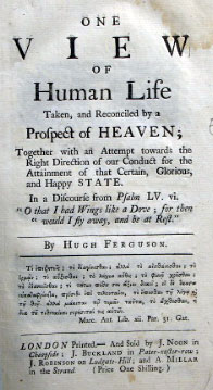 One View of Human Life. Taken, and Reconciled by a Prospect of Heaven; Together with an Attempt towards the Right Direction of our Conduct for the Attainment of that Certain, Glorious, and Happy State. Hugh FERGUSON.