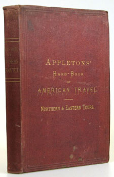 Appleton's Hand-book of American Travel. Northern and Eastern Tour. Including New York, New Jersey, Pennsylvania, Connecticut, Rhode Island, Massachusetts, Maine, New Hampshire, Vermont, and the British Dominions. D. APPLETON, Publisher.