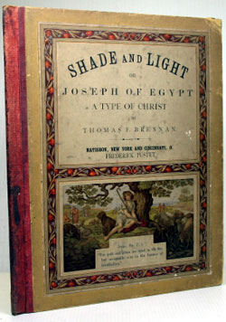 Shade and Light, or Joseph of Egypt. A Type of Christ. Thomas F. BRENNAN.