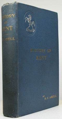History of Kent. Henry Francis ABELL.