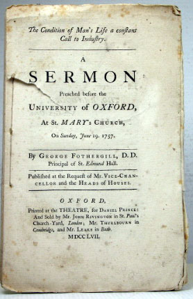 The Condition of Man's Life, a constant Call to Industry. A Sermon Preached before the University of Oxford At St. Mary's Church, On Sunday, June 19. 1757. George FOTHERGILL.