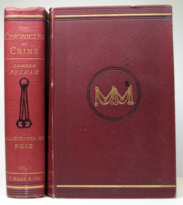 """The Chronicles of Crime; or, the New Newgate Calendar. Being a Series of Memoirs and Anecdotes of Notorious Characters who have outraged the Laws of Great Britain... with... Engravings... by """"Phiz"""" [Hablot K. Browne]. Camden PELHAM, pseud."""