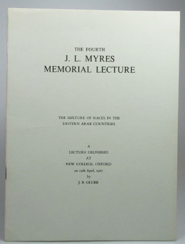 The Mixture of Races in the Eastern Arab Countries. The Fourth J.L. Myres Memorial Lecture... delivered at New College, Oxford, on 25th April, 1967. J. B. GLUBB.