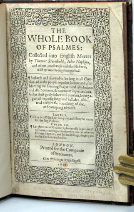 The Whole Book of Psalmes: Collected into English Meeter by Thomas Sternhold, John Hopkins, and others, conferred with the Hebrew, with apt notes to sing them withall...