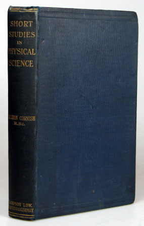 Short Studies in Physical Science. Mineralogy, Chemistry, and Physics. Vaughan CORNISH.