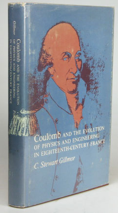 Coulomb and the Evolution of Physics and Engineering in Eighteenth-Century France. C. Stewart GILLMOR.