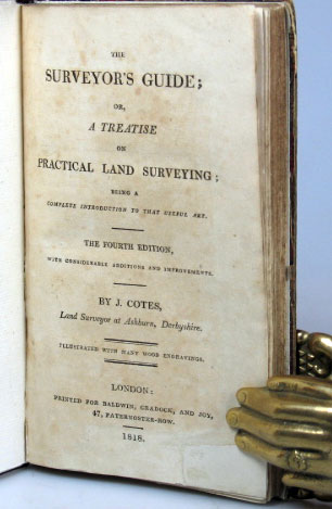 The Surveyor's Guide; or, a Treatise on Practical Land Surveying; Being a Complete Introduction to that Useful Art. J. COTES.