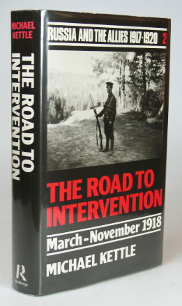 The Road to Intervention. March-November 1918. Russia and the Allies 1917-1920, volume two. Martin KETTLE.