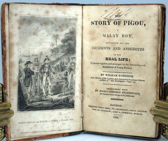 The Story of Pigou, a Malay Boy, Containing All the Incidents and Anecdotes of his Real Life; Collected Together and Arranged for the Instruction and Amusement of Young Persons. William GARDINER.
