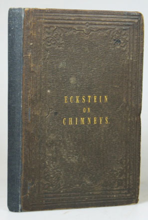 A Practical Treatise on Chimneys; with a Few Remarks on Stoves, the Consumption of Smoke and Coal, Ventilation, &c. G. F. ECKSTEIN.