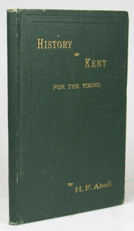 A Short History of Kent for the Young. Henry Francis ABELL.