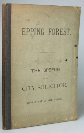 The Speech of the City Solicitor, (Mr. T.J. Nelson), for the Corporation of London Before the Epping Forest Commissioners at the Guildhall, Westminster on the 14th, 15th & 21st November, 1876. T. J. NELSON.