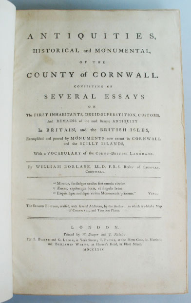 Antiquities, Historical and Monumental, of the County of Cornwall. Consisting of Several Essays on the First Habitants, Druid-Superstition, Customs, and Remains of the most Remote Antiquity in Britain, and the British Isles, Exemplified and Proved by Monuments Now Extant in Cornwall and the Scilly Islands, with a Vocabulary of the Cornu-British Language.