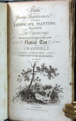 Hints to Young Practitioners in the Study of Landscape Painting... Intended to Show the Different Stages of the Neutral Tint... to which are Added, Instructions in the Art of Painting on Velvet. J. W. ALSTON.