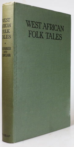 West African Folk-Tales. Collected and Arranged by. W. H. BARKER, Cecilia SINCLAIR.