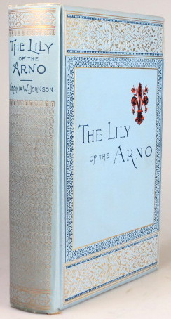 The Lily of the Arno, or Florence, Past and Present. Virginia E. JOHNSON.