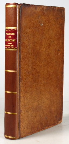 A Treatise on Education. In two parts. With the author's method of instruction, While he taught the School of Dumfries. And a view of other books of education. George CHAPMAN.