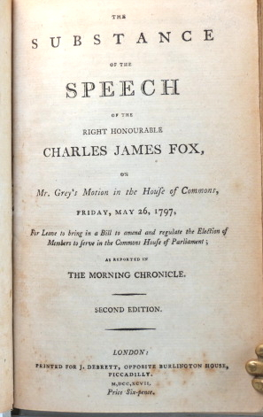 The Substance of a Speech of... on Mr. Grey's Motion in the House of Commons, Friday May 26, 1797, For Leave to bring in a Bill to amend and regulate the Election of Members to serve in the Commons House of Parliament. Right Hon. Charles James FOX.