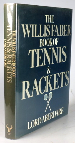 The Willis Faber Book of Tennis & Rackets. Lord ABERDARE.