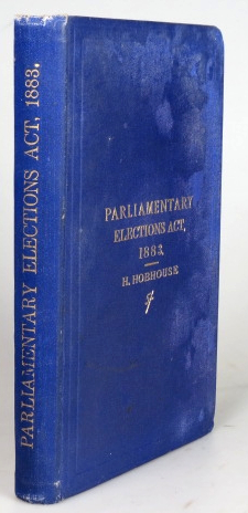 The Parliamentary Elections (Corrupt and Illegal Practices) Act. 1883. Edited with an Introduction and Full Explanatory and Legal Notes, by... Together with Tables of the Legal Maximum Expenditure for All Constituencies; an Appendix of Election Acts; and Complete Index. Henry HOBHOUSE.