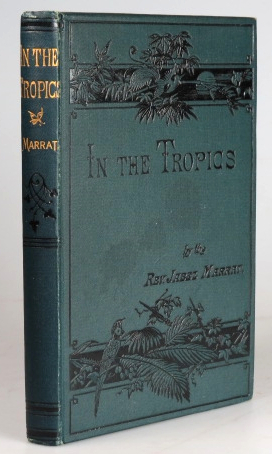 In the Tropics; or, Scenes and Incidents of West Indian Life. Rev. Jabez MARRAT.