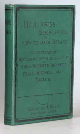 Billiards Simplified; or, How to Make Breaks. Illustrated by Sixty-Eight Diagrams of the Actual play of Cook, Bennett, Roberts, Peall, Mitchell, and Taylor. BILLIARDS.