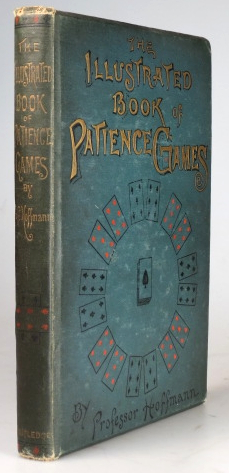 The Illustrated Book of Patience Games. From the German Translated and Edited by. Professor HOFFMAN.