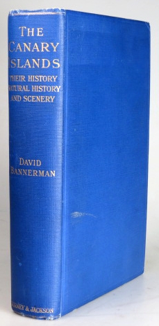The Canary Islands. Their History, Natural History and Scenery. An Account of an Ornithologist's Camping Trips in the Archipelago. David A. BANNERMAN.