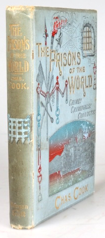 The Prisons of the World. With Stories of Crime, Criminals, and Convicts... Introduction by C.H. Spurgeon. Chas COOK.
