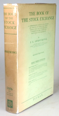 The Book of the Stock Exchange. A Comprehensive Guide to the Theory and Practice of Stock and Share Transactions and to the Business of Members of the London and Provincial Stock Exchanges. E. E. ARMSTRONG.