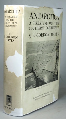 Antarctica. A Treatise on the Southern Continent. J. Gordon HAYES.
