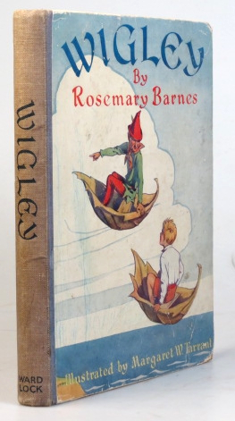 Wigley. With Illustrations by Margaret W. Tarrant. Margaret TARRANT, Rosemary BARNES.