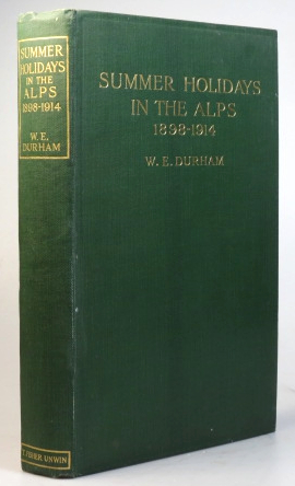Summer Holidays in the Alps 1898-1914. W. E. DURHAM.