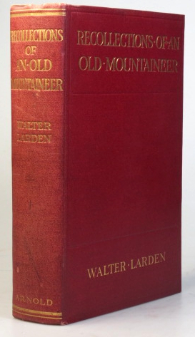 Recollections of an Old Mountaineer. Walter LARDEN.