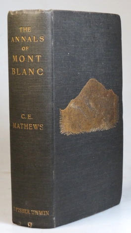 The Annals of Mont Blanc. A Monograph. Charles Edward MATHEWS.