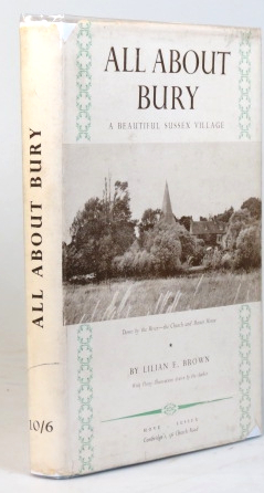 All About Bury. A Beautiful Sussex Village. Lilian E. BROWN.