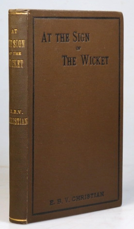 At the Sign of the Wicket. Essays on the Glorious Game. Edmund B. V. CHRISTIAN.