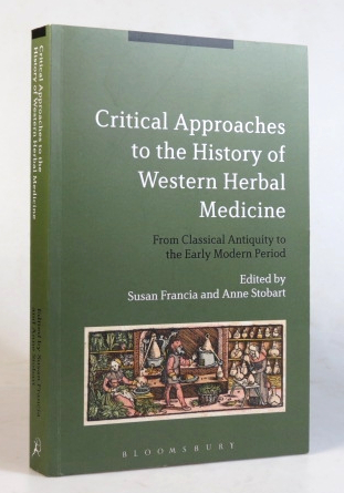 Critical Approaches to the History of Western Herbal Medicine. From Classical Antiquity to the Early Modern Period. Susan FRANCIA, Anne STOBART.