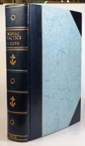 An Essay on Naval Tactics, Systematical and Historical. With Explanatory Plates. John CLERK.