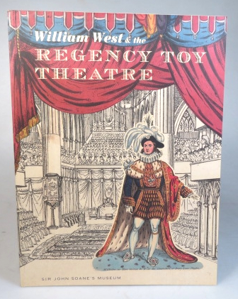 William West & the Regency Toy Theatre. Sir John Soane's Museum and National Tour 2004-2005. An Exhibition in association with Pollock's Toy Museum. TOY THEATRE.