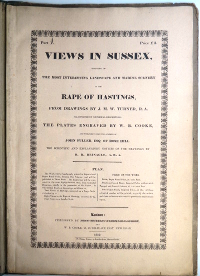 Views in Sussex, Consisting of the Most Interesting Landscape and Marine Scenery in the Rape of Hastings, from Drawings by... Illustrated by Historical Descriptions. The Plates Engraved by W.B. Cooke, and Published Under the Auspices of John Fuller, Esq. of Rose Hill. The Scientific and Explanatory Notices of the Drawings by R.R. Reinagle, A.R.A. J. M. W. TURNER.