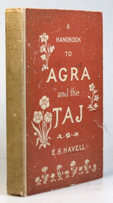 A Handbook to Agra and the Taj, Sikandra, Fatehpur-sikri, and the Neighbourhood. E. B. HAVELL.